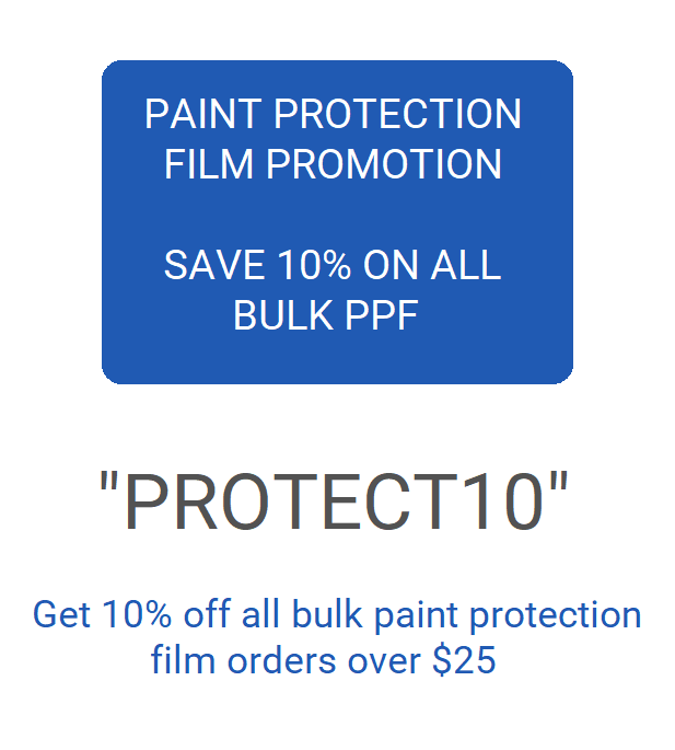 "10% off purchase of bulk paint protection film using coupon code ""Protect10"""